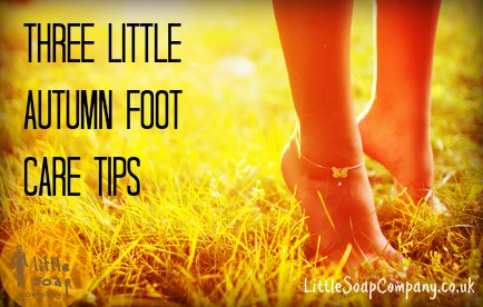 Three Little Autumn foot care tips~ LittleSoapCompany.co.uk