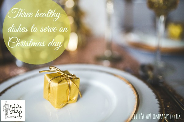 Three healthy dishes to serve on Christmas day_LittleSoapCompany.co.uk